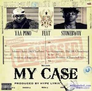 "Yaa Pono - ""My Case"" ft. StoneBwoy (Prod. By Hypelyrix)"